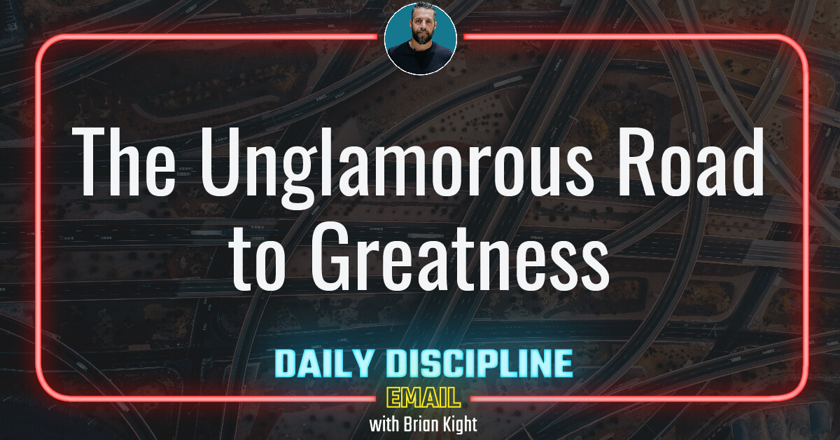 The Unglamorous Road to Greatness