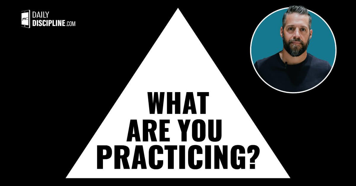 What are you practicing?