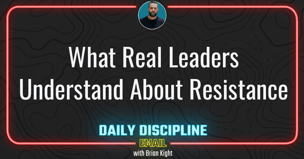 What Real Leaders Understand About Resistance