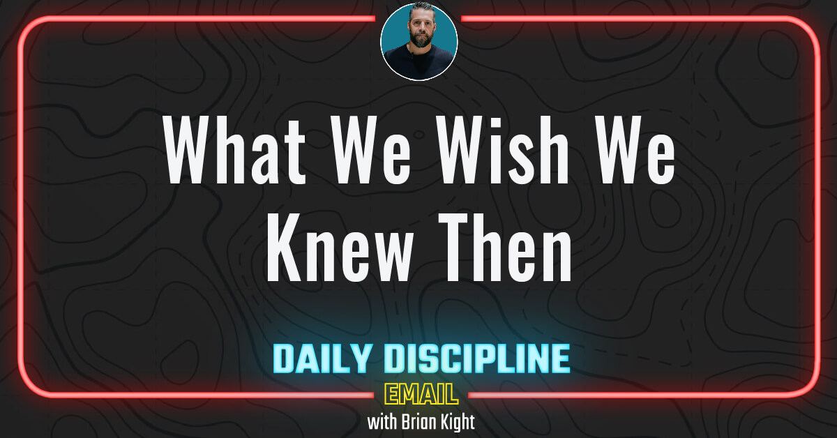 What We Wish We Knew Then