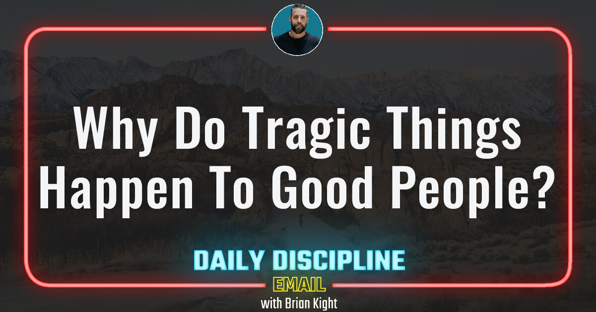 Why Do Tragic Things Happen To Good People?