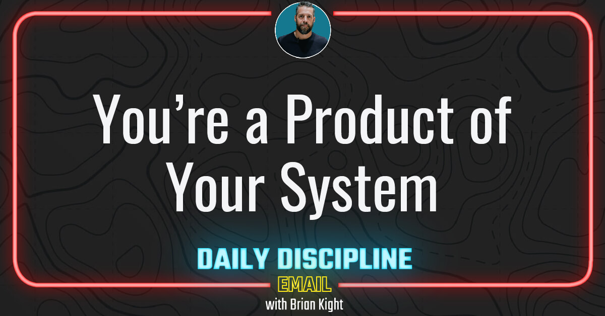 You're a Product of Your System