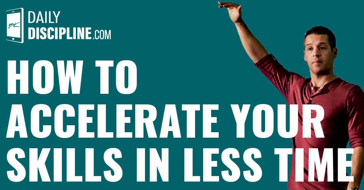 How to Accelerate Your Skills In Less Time