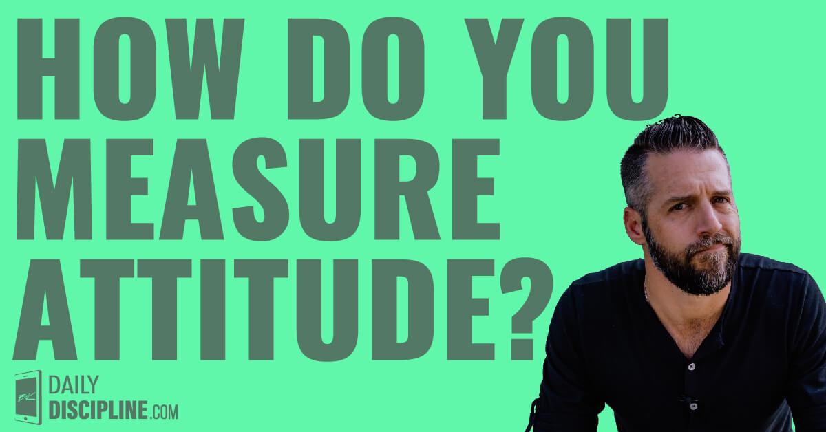 How do you measure attitude?