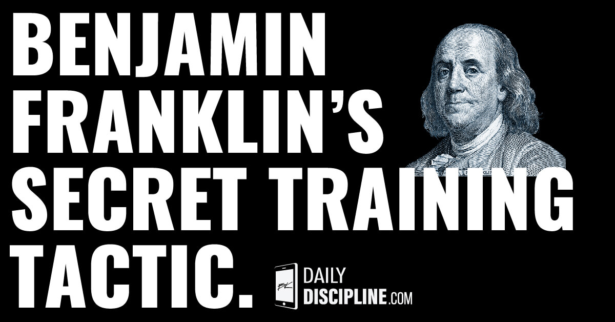 Benjamin Franklin's secret training tactic.