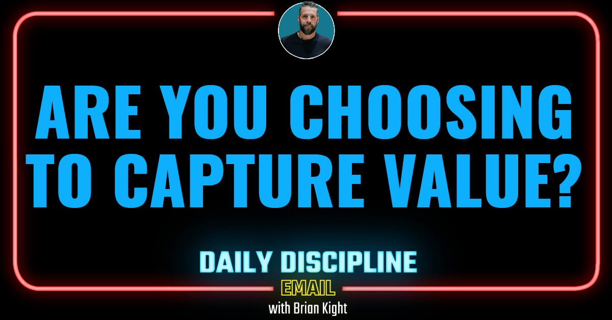 Are you choosing to capture value?