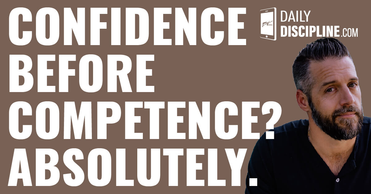 Confidence before competence? Absolutely.