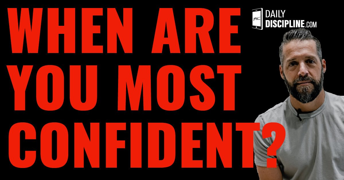 When are you most confident?