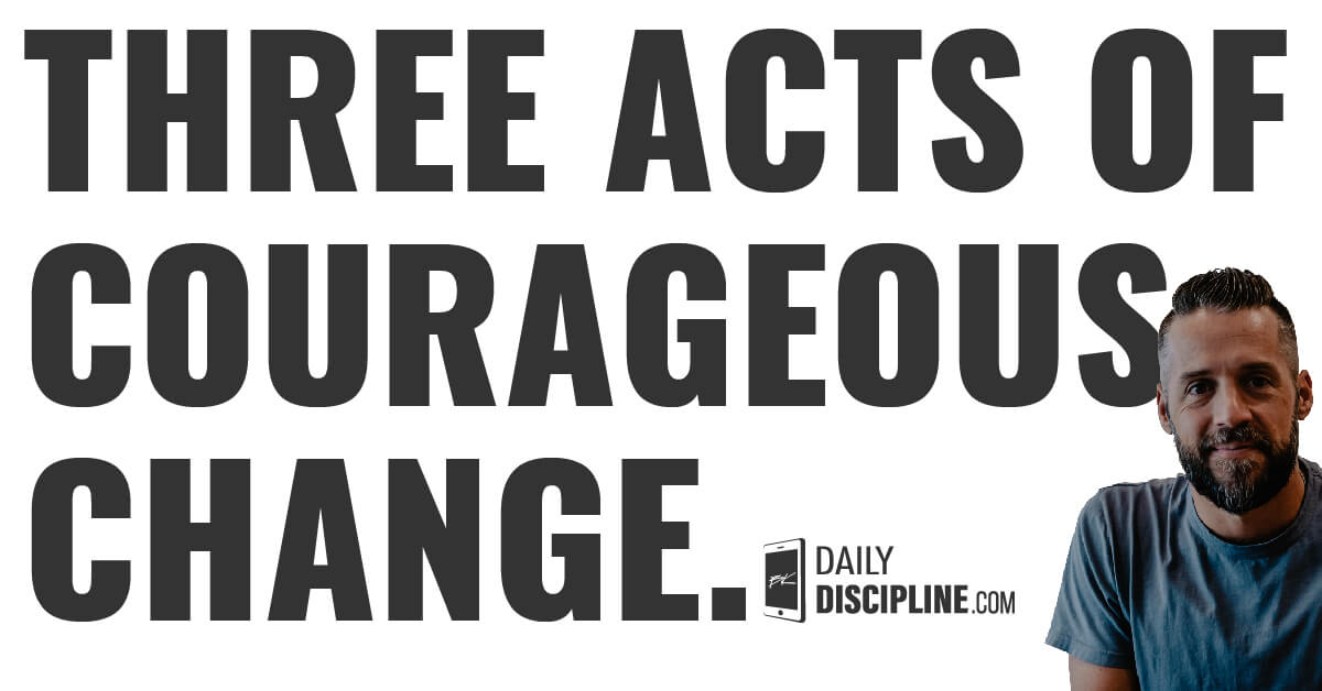 Three Acts of Courageous Change