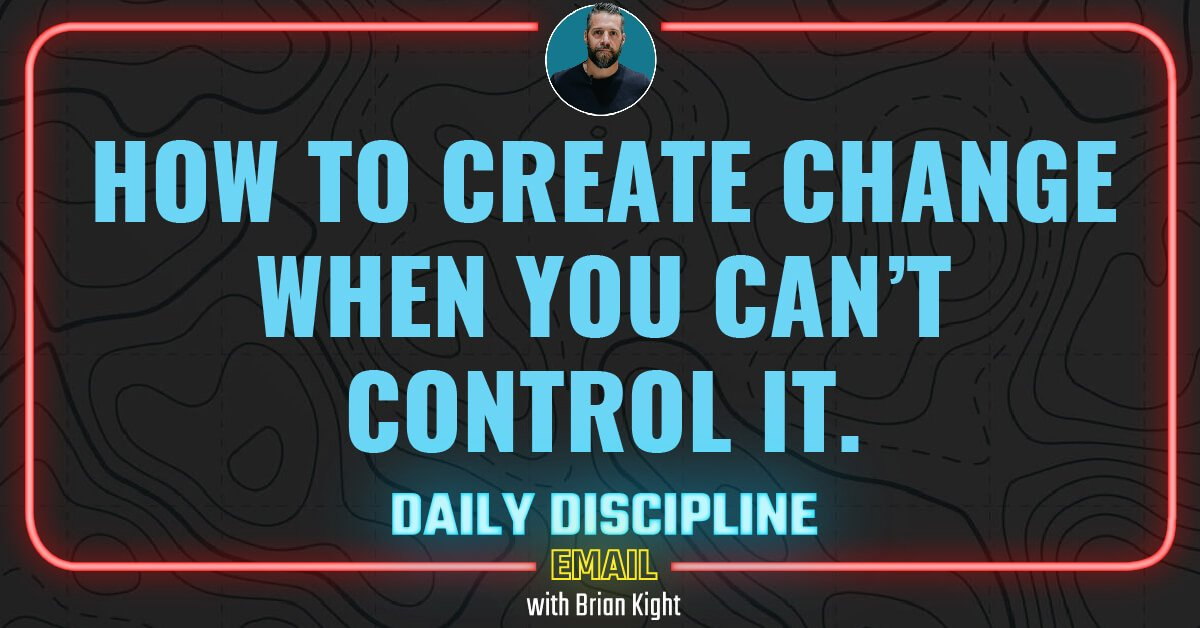 How to create change when you can't control it.