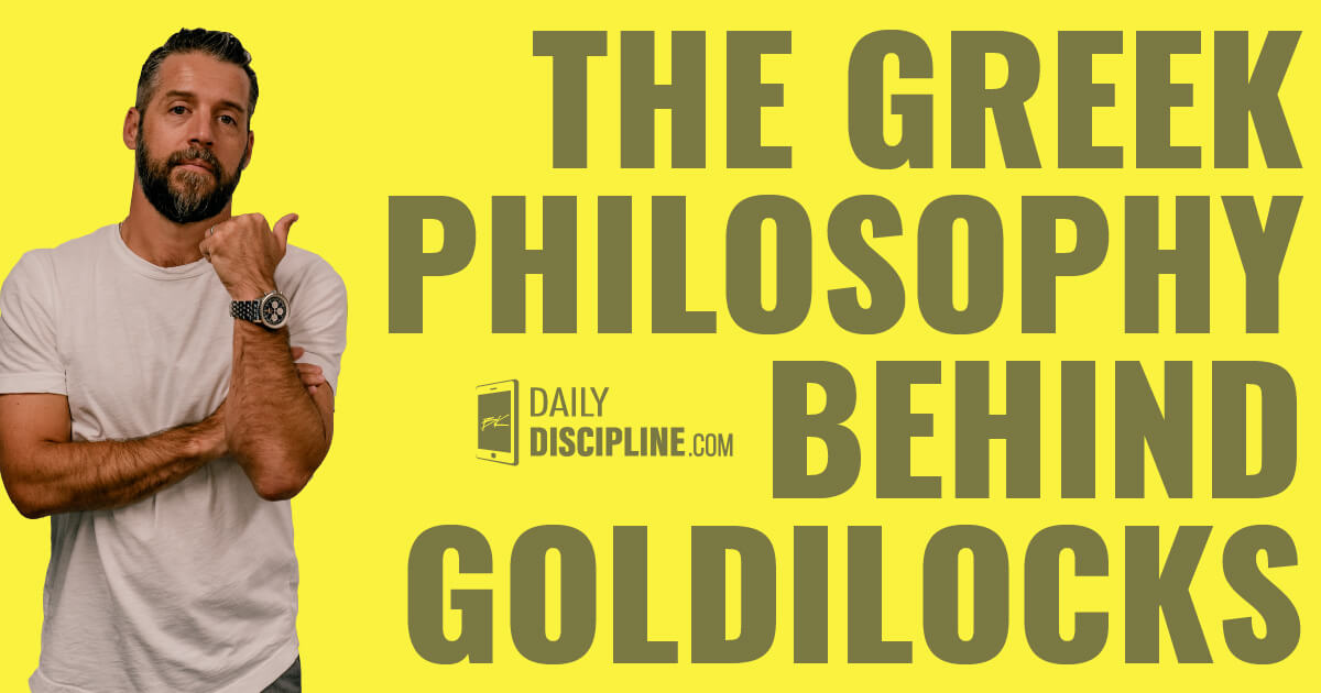 The Greek philosophy behind Goldilocks.