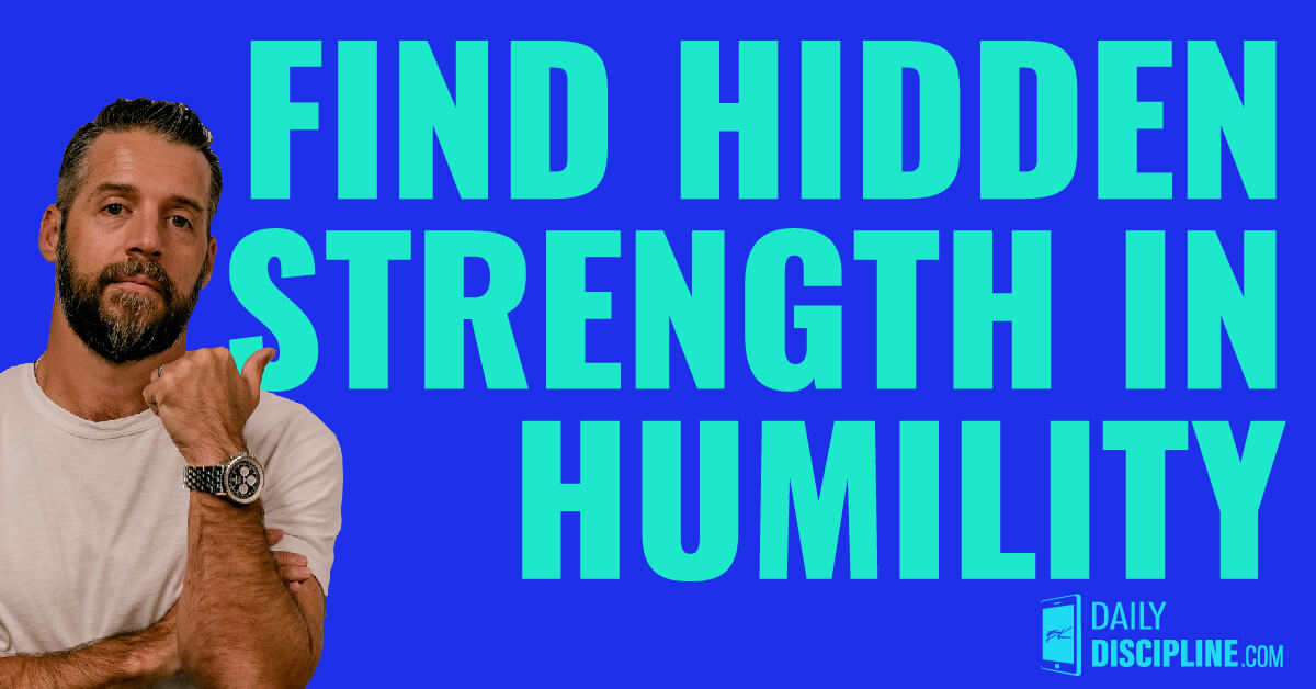 Find hidden strength in humility