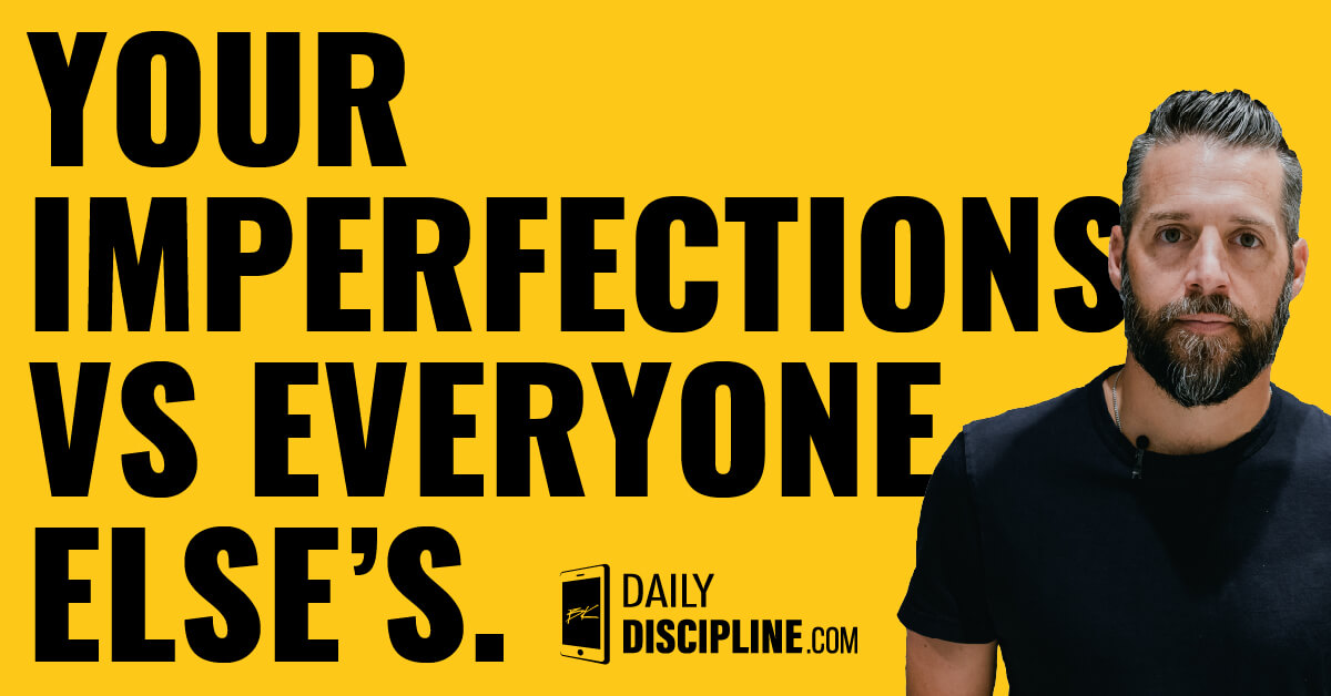 Your Imperfections vs Everyone Else's.