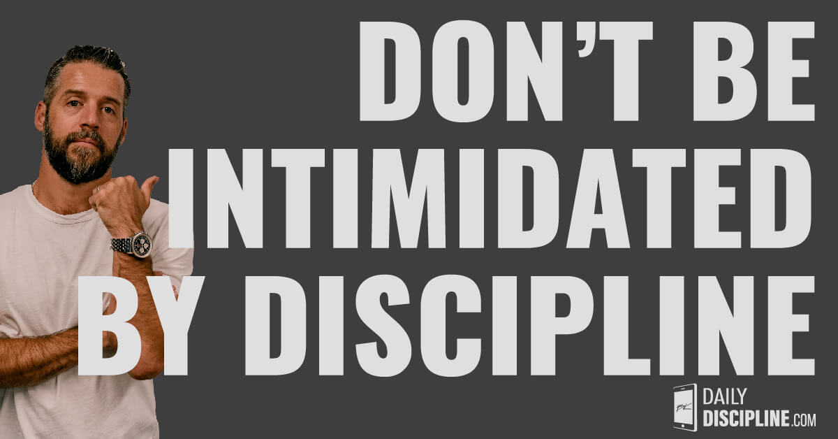 Don't be intimidated by discipline.