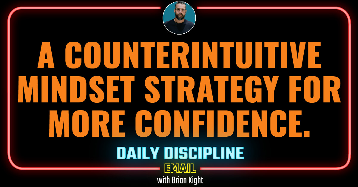 A counterintuitive mindset strategy for more confidence.