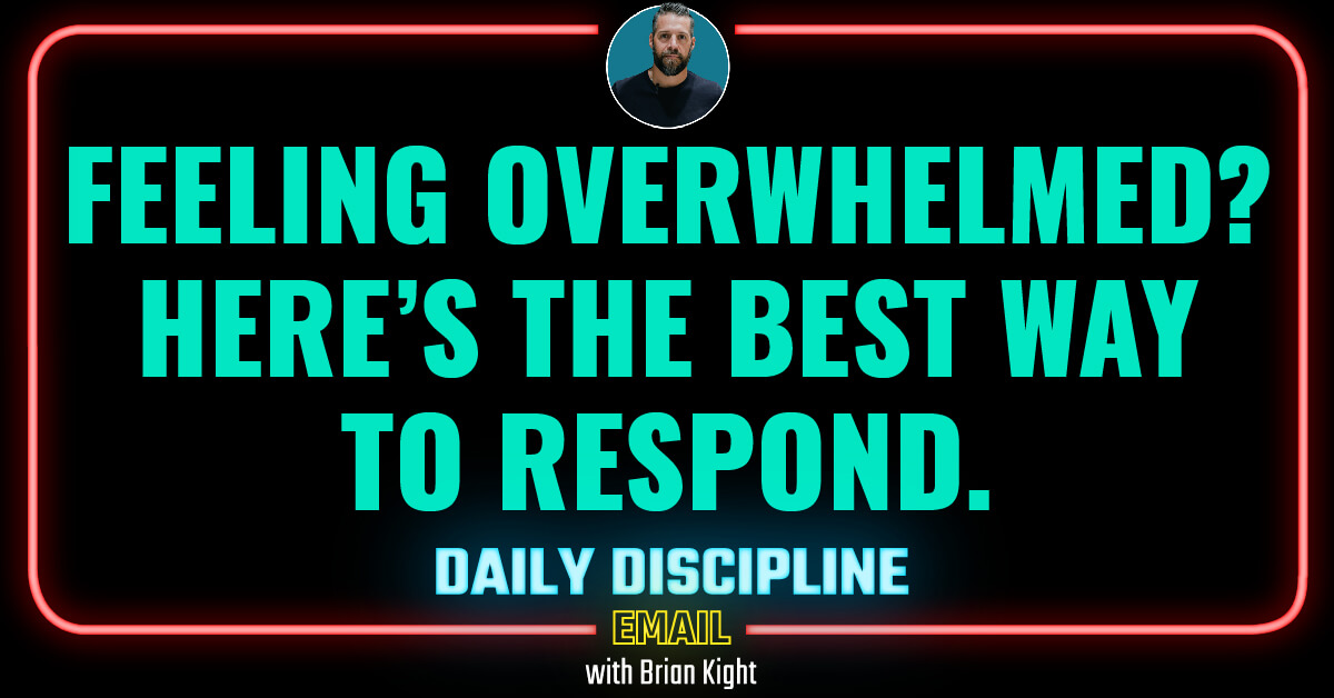 Feeling Overwhelmed? Here's the BEST Way to Respond.