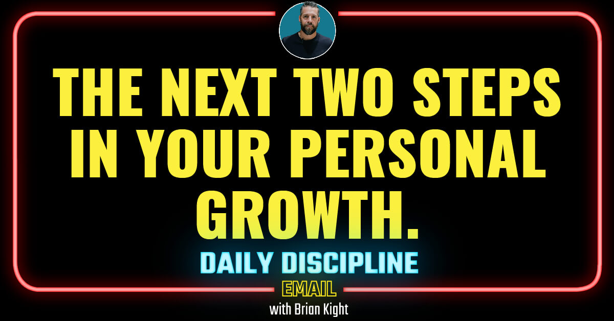 The next two steps in your personal growth.