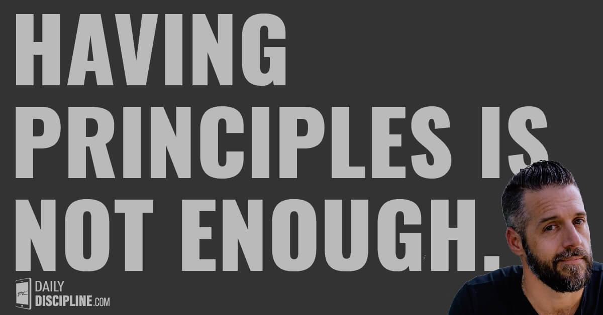 Having principles is not enough.