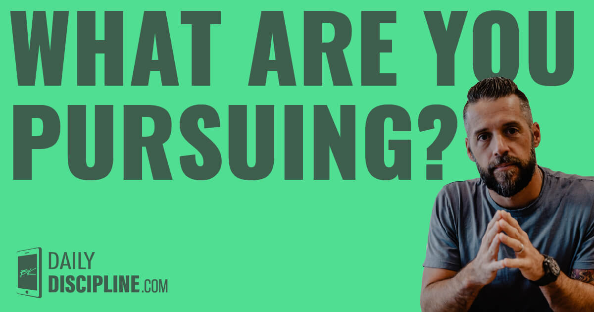 What are you pursuing?