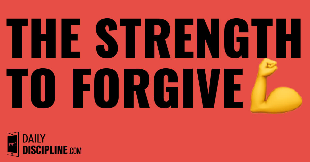 The strength to forgive.