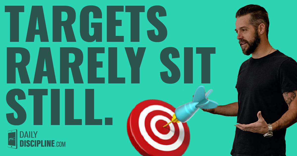Targets rarely sit still