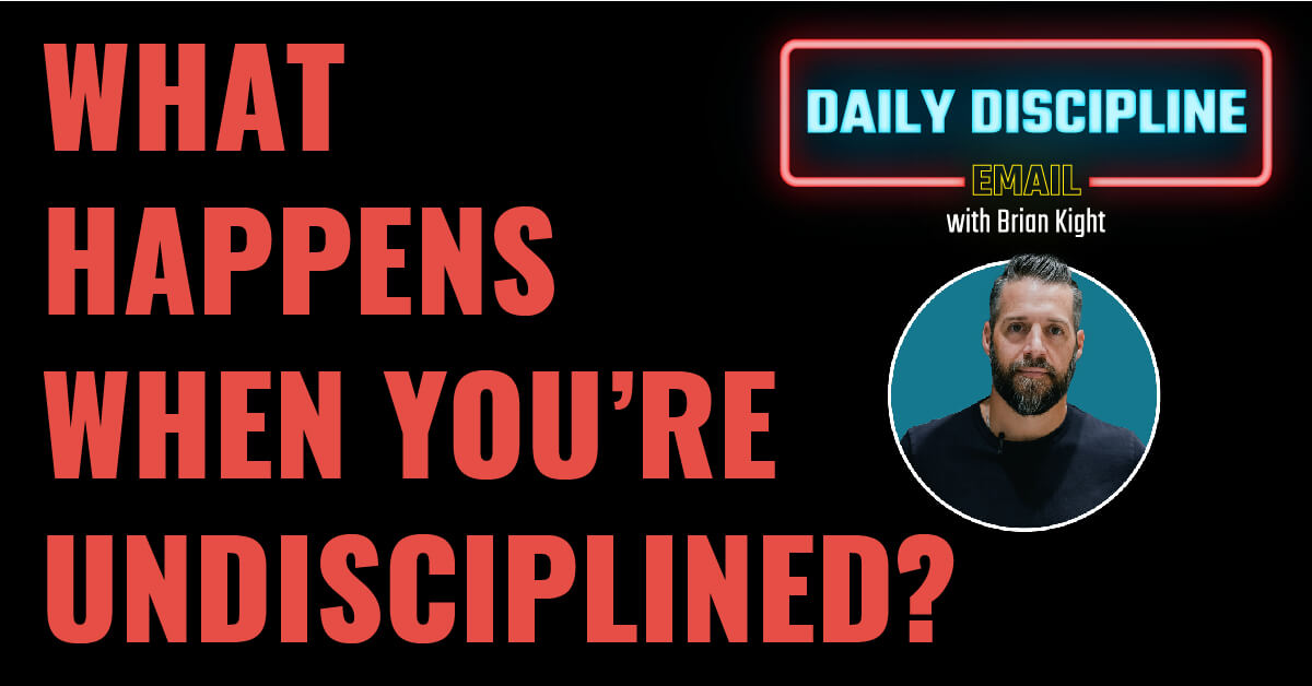 What happens when you're undisciplined?