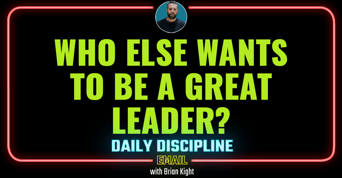 Who Else Wants to Be a Great Leader?